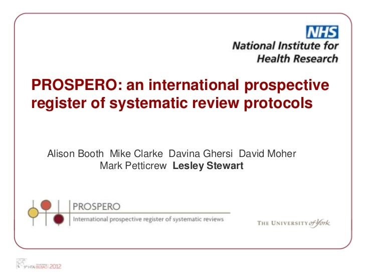 PROSPERO: an international prospectiveregister of systematic review protocols  Alison Booth Mike Clarke Davina Ghersi Davi...
