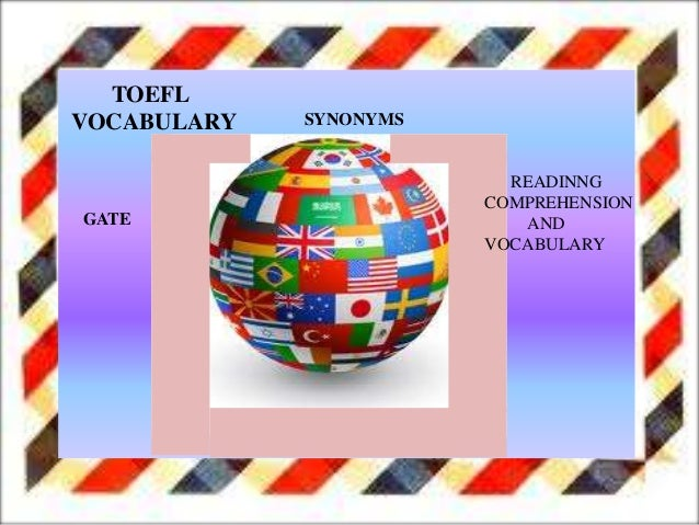 TOEFL VOCABULARY READINNG COMPREHENSION AND VOCABULARY SYNONYMS GATE