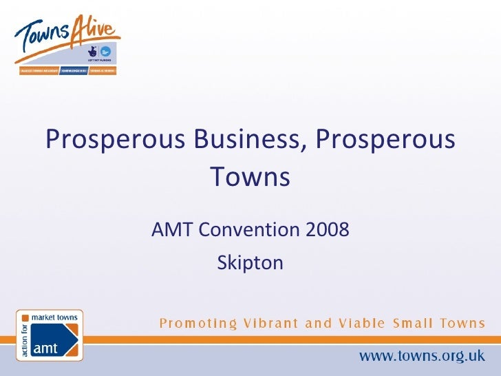 Prosperous Business, Prosperous Towns AMT Convention 2008 Skipton