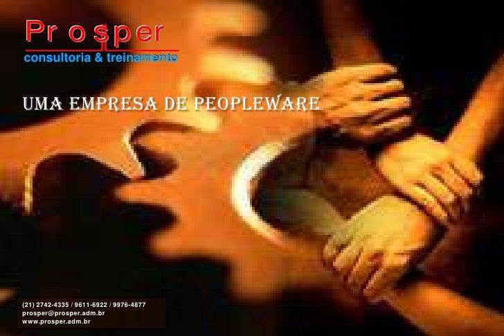 consultoria & treinamento<br />uma empresa de peopleware<br />(21) 2742-4335 / 9611-6922 / 9976-4877<br />prosper@prosper....