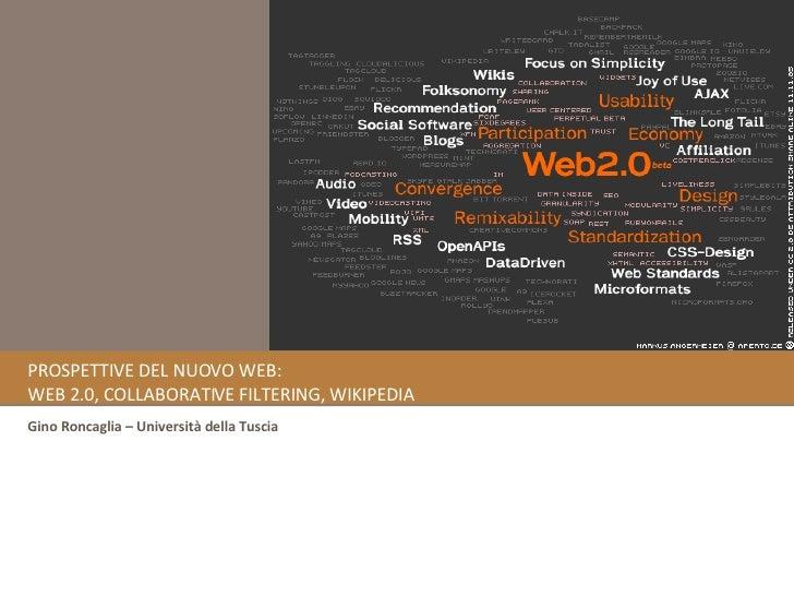 PROSPETTIVE DEL NUOVO WEB:  WEB 2.0, COLLABORATIVE FILTERING, WIKIPEDIA Gino Roncaglia – Università della Tuscia