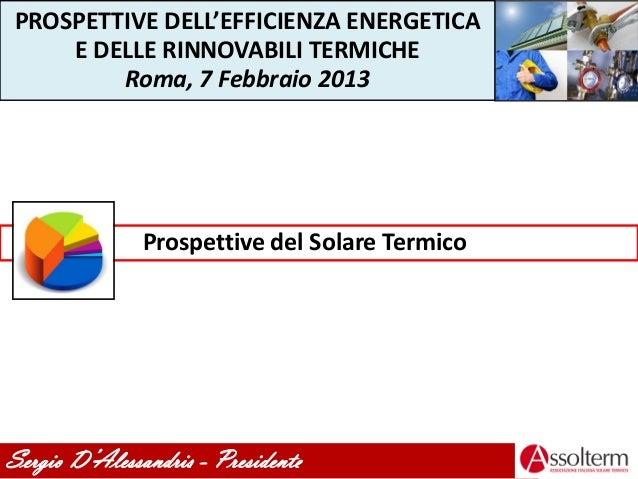 PROSPETTIVE DELL'EFFICIENZA ENERGETICA    E DELLE RINNOVABILI TERMICHE        Roma, 7 Febbraio 2013               Prospett...