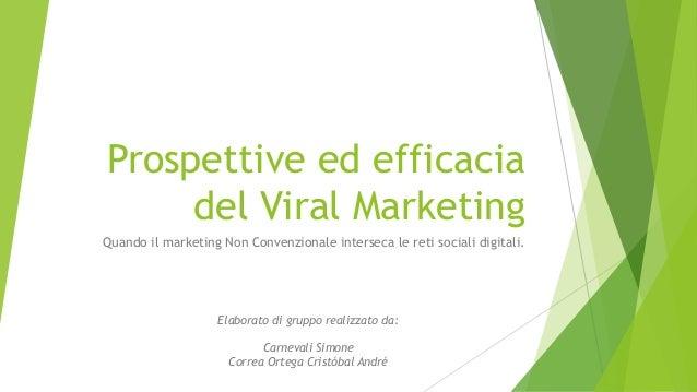 Prospettive ed efficacia del Viral Marketing Quando il marketing Non Convenzionale interseca le reti sociali digitali. Ela...