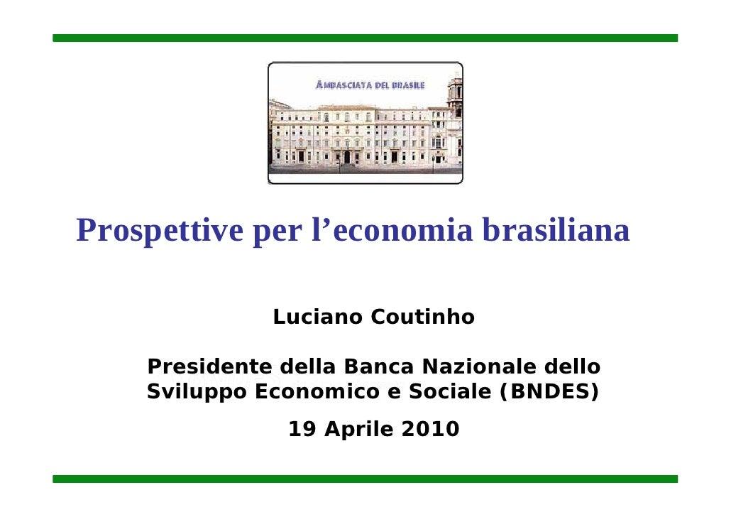 Prospettive per l'economia brasiliana                Luciano Coutinho      Presidente della Banca Nazionale dello     Svil...