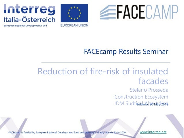 FACEcamp Results Seminar Reduction of fire-risk of insulated facades Stefano Prosseda Construction Ecosystem IDM Südtirol ...