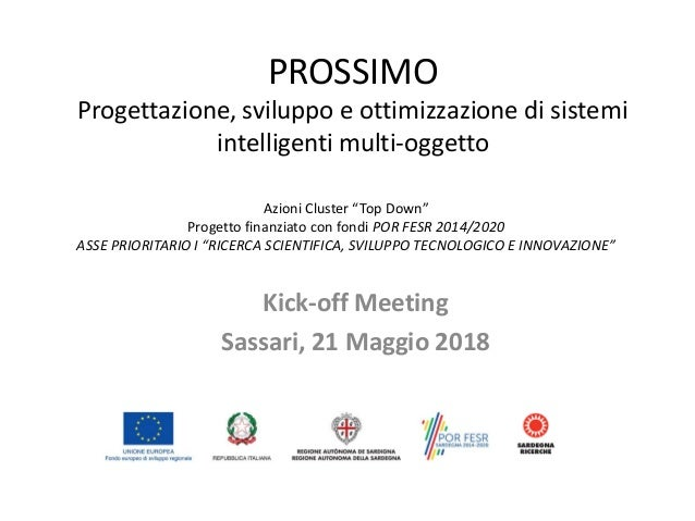 PROSSIMO Progettazione, sviluppo e ottimizzazione di sistemi intelligenti multi-oggetto Kick-off Meeting Sassari, 21 Maggi...
