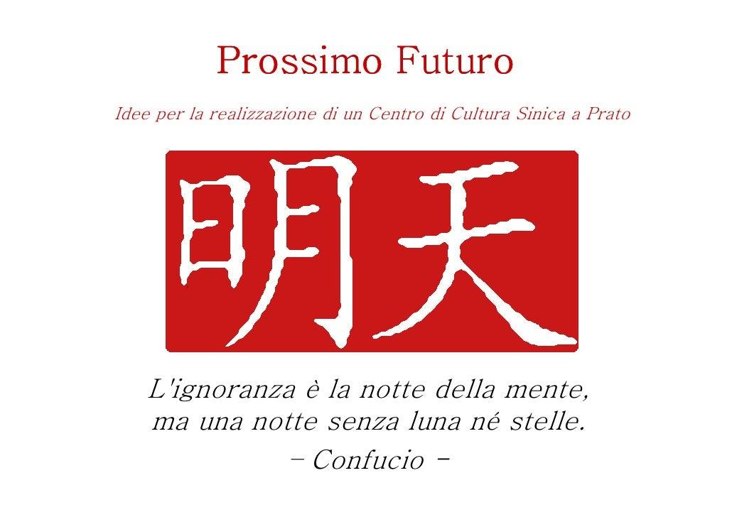 Prossimo FuturoIdee per la realizzazione di un Centro di Cultura Sinica a Prato    Lignoranza è la notte della mente,    m...