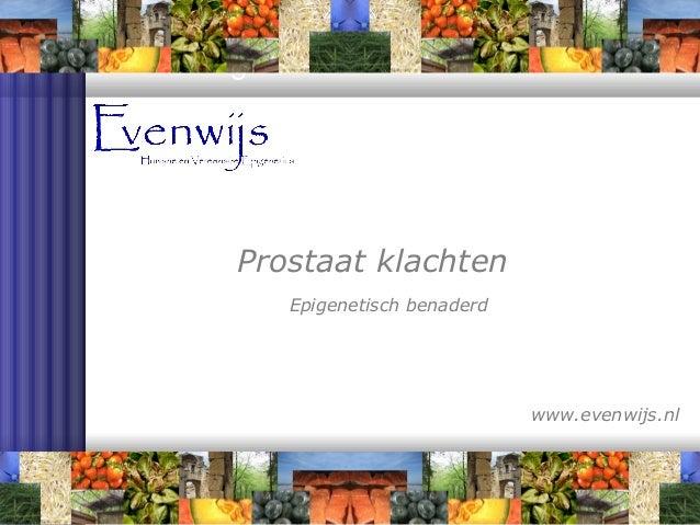 Allergische klachten    Prostaat klachten        Epigenetisch benaderd                                www.evenwijs.nl