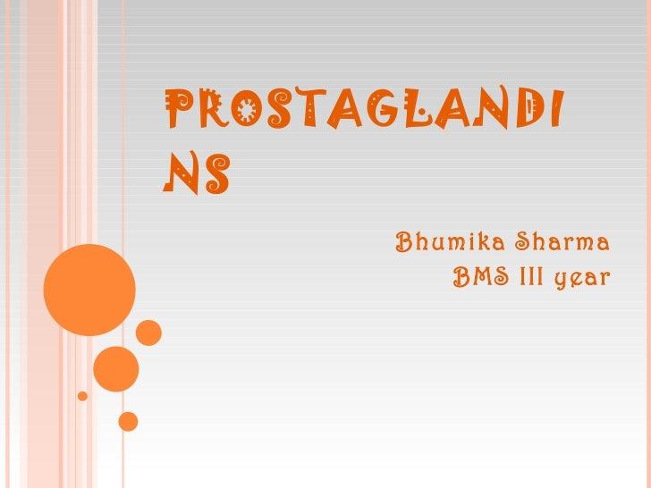 PROSTAGLANDINS Bhumika Sharma BMS III year