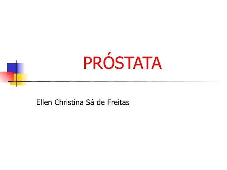 PRÓSTATA  Ellen Christina Sá de Freitas