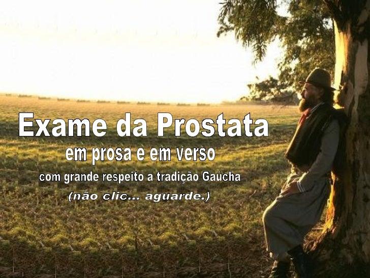 em prosa e em verso Exame da Prostata com grande respeito a tradição Gaúcha (não clic... aguarde.)