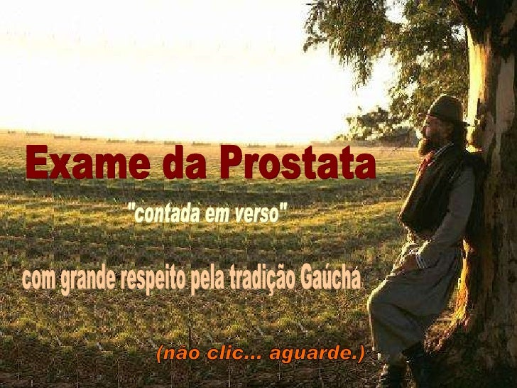 """""""contada em verso"""" Exame da Prostata com grande respeito pela tradição Gaúcha (não clic... aguarde.)"""