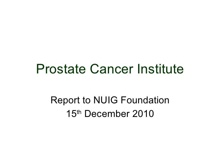 Prostate Cancer Institute Report to NUIG Foundation 15 th  December 2010