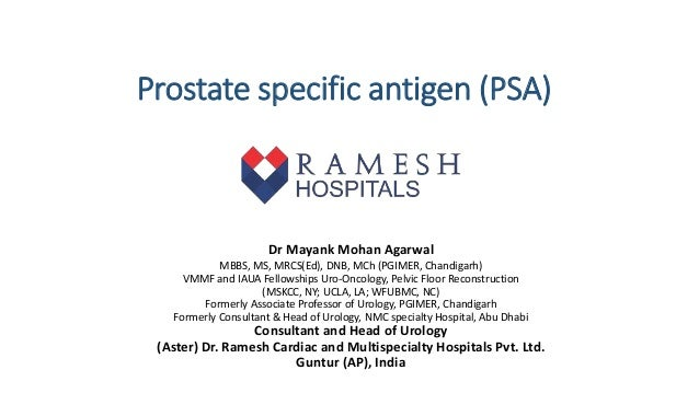 Prostate specific antigen (PSA) Dr Mayank Mohan Agarwal MBBS, MS, MRCS(Ed), DNB, MCh (PGIMER, Chandigarh) VMMF and IAUA ...