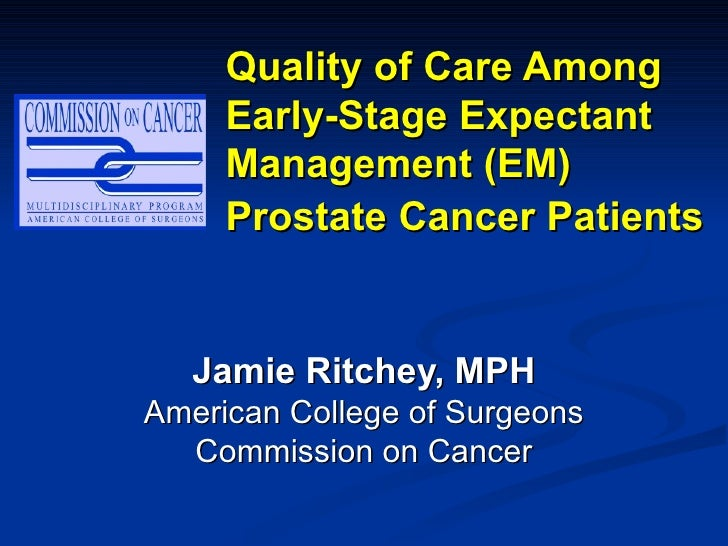Quality of Care Among Early-Stage Expectant Management (EM) Prostate Cancer Patients   Jamie Ritchey, MPH American College...