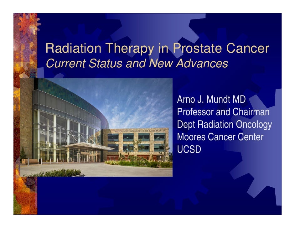 Radiation Therapy in Prostate Cancer Current Status and New Advances                        Arno J. Mundt MD              ...