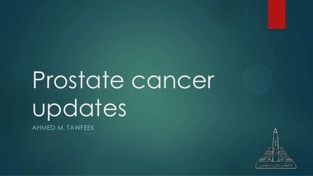 Prostate cancerupdatesAHMED M. TAWFEEK