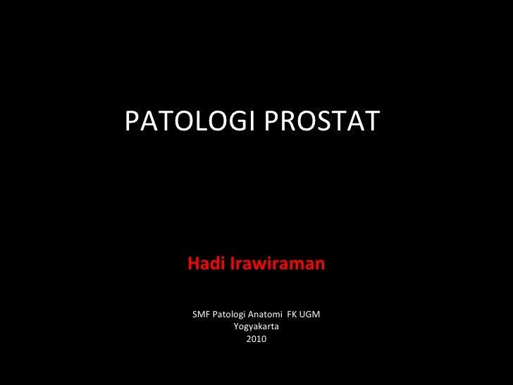 PATOLOGI PROSTAT Hadi Irawiraman SMF Patologi Anatomi  FK UGM Yogyakarta 2010
