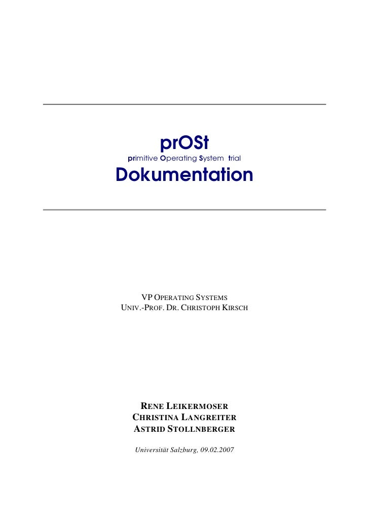 prOSt  primitive Operating System trial  Dokumentation          VP OPERATING SYSTEMS UNIV.-PROF. DR. CHRISTOPH KIRSCH     ...