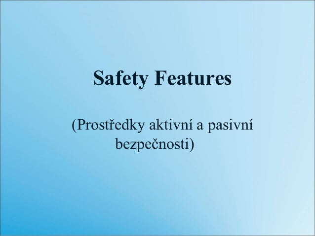 Safety Features (Prostředky aktivní a pasivní bezpečnosti)