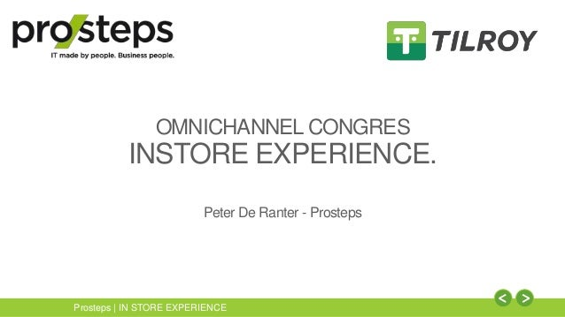 Prosteps | IN STORE EXPERIENCE OMNICHANNEL CONGRES INSTORE EXPERIENCE. Peter De Ranter - Prosteps