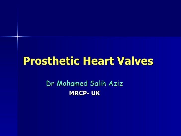 Prosthetic Heart Valves     Dr Mohamed Salih Aziz           MRCP- UK