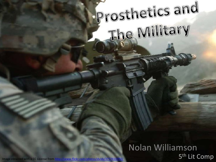 Prosthetics and <br />The Military<br />Nolan Williamson<br />5th Lit Comp<br />Image obtained with a CC License from http...