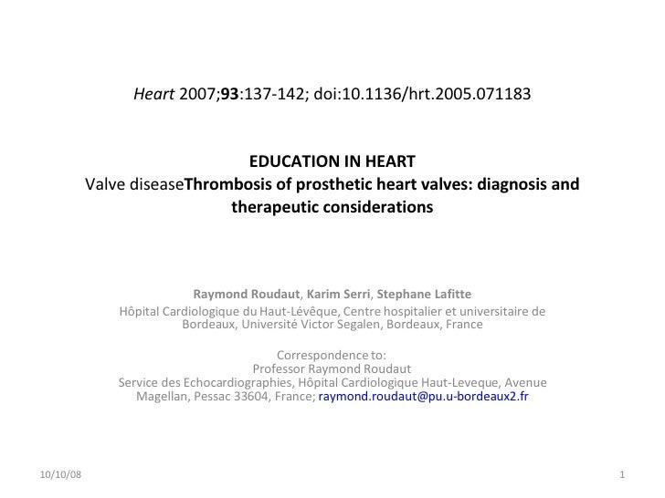 Heart 2007; 93 :137-142; doi:10.1136/hrt.2005.071183  EDUCATION IN HEART Valve disease Thrombosis of prosthetic heart va...