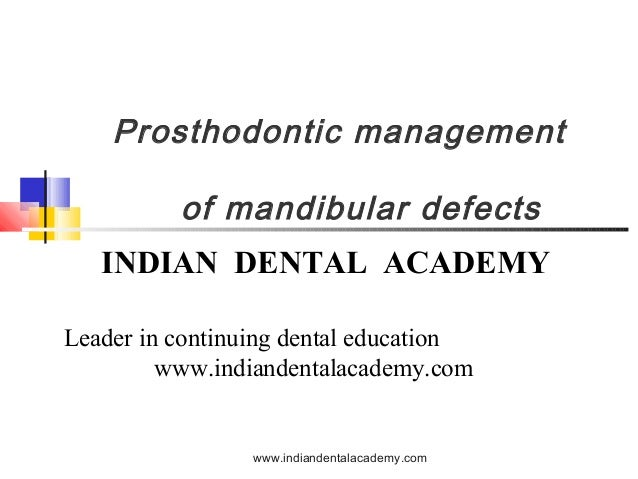 Prosthodontic management of mandibular defects INDIAN DENTAL ACADEMY Leader in continuing dental education www.indiandenta...