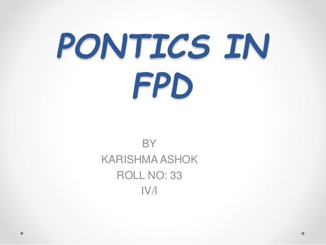 PONTICS IN FPD BY KARISHMA ASHOK ROLL NO: 33 IV/I
