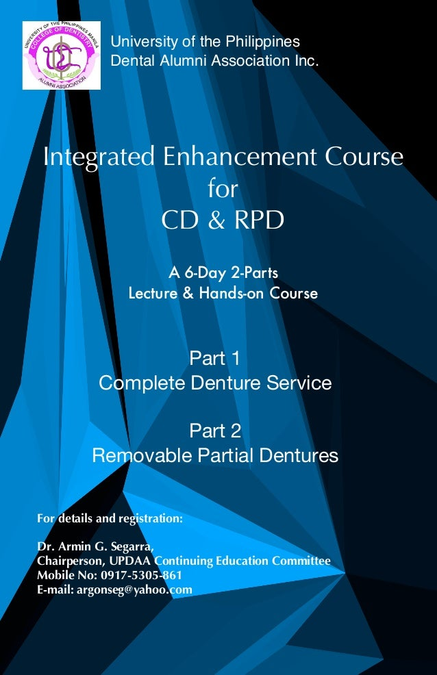 University of the Philippines Dental Alumni Association Inc. Integrated Enhancement Course for CD & RPD A 6-Day 2-Parts Le...