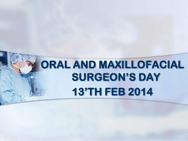 ORAL AND MAXILLOFACIAL SURGEON'S DAY 13'TH FEB 2014