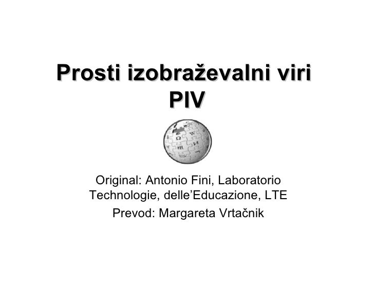Prosti izobraževalni viri  PIV Original: Antonio Fini, Laboratorio Technologie, delle'Educazione, LTE Prevod: Margareta Vr...