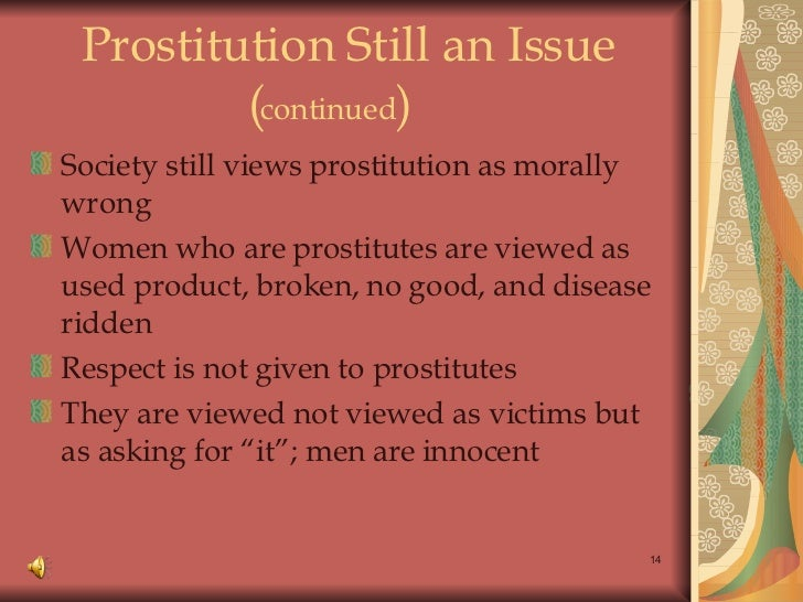 is prostitution a social issue Even if these claims of related social harm can be verified (and many are disputed), prostitution does not cause these it is prohibition that turns social issues into.