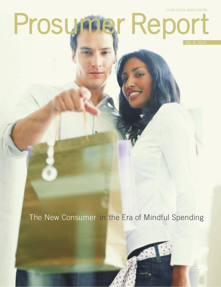 EURO RSCG WORLDWIDEProsumer Report                              VOL. 8, 2010 The New Consumer in the Era of Mindful Spending