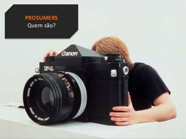 1Branding, Marketing and Communication - Prof. Frederico Amorim - 2010 PROSUMERS Quem são?
