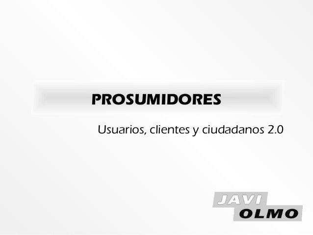 PROSUMIDORESUsuarios, clientes y ciudadanos 2.0