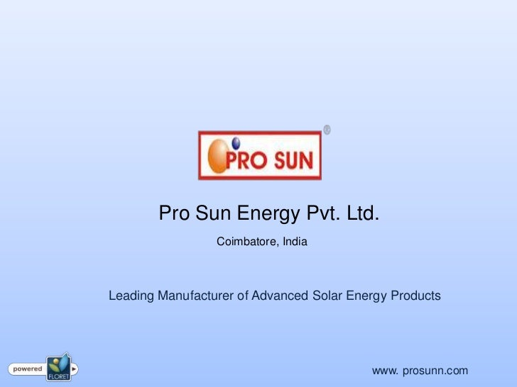 Pro Sun Energy Pvt. Ltd.                 Coimbatore, IndiaLeading Manufacturer of Advanced Solar Energy Products          ...