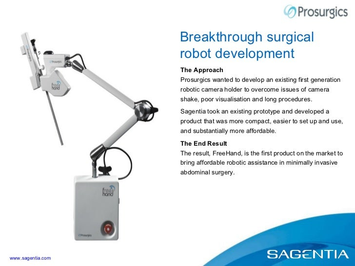 The Approach Prosurgics wanted to develop an existing first generation robotic camera holder to overcome issues of camera ...