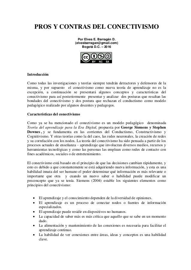 PROS Y CONTRAS DEL CONECTIVISMO Por Elves E. Barragán D. (elvesbarragan@gmail.com) Bogotá D.C. – 2016 Introducción Como to...