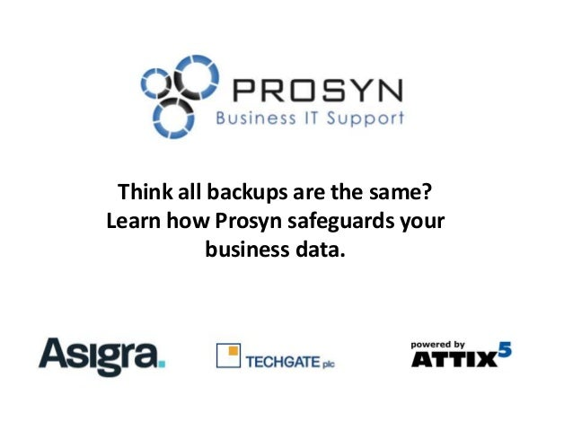 Think all backups are the same?Learn how Prosyn safeguards your           business data.