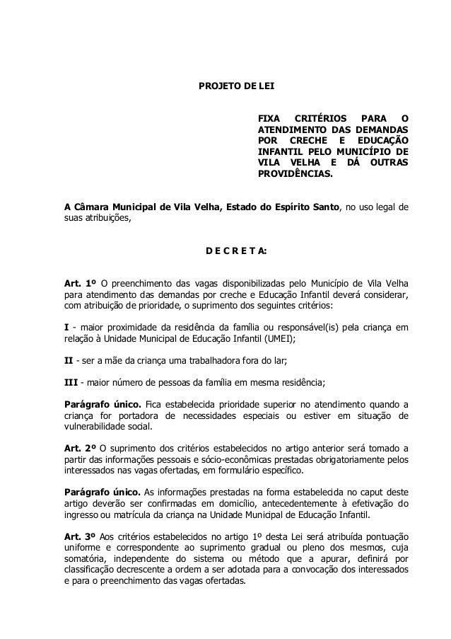 PROJETO DE LEI  FIXA CRITÉRIOS PARA O ATENDIMENTO DAS DEMANDAS POR CRECHE E EDUCAÇÃO INFANTIL PELO MUNICÍPIO DE VILA VELHA...