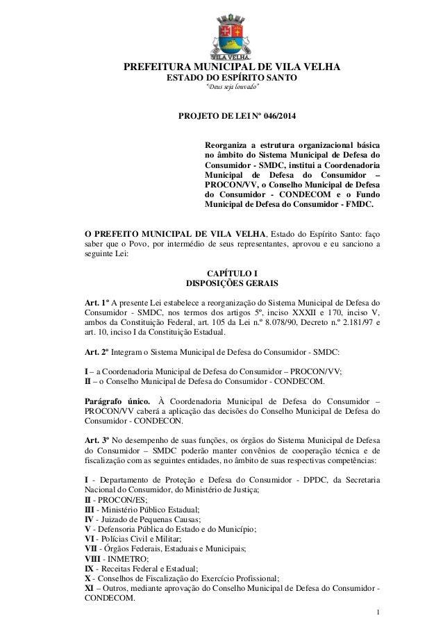 """PREFEITURA MUNICIPAL DE VILA VELHA ESTADO DO ESPÍRITO SANTO """"Deus seja louvado"""" 1 PROJETO DE LEI Nº 046/2014 Reorganiza a ..."""