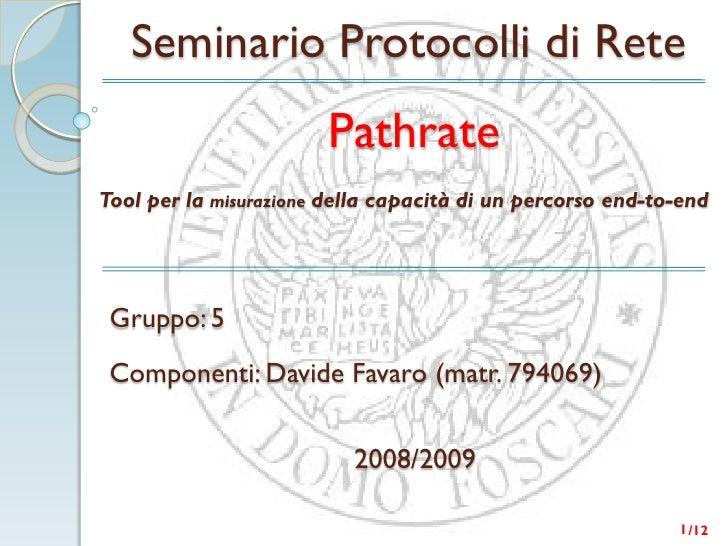 Seminario Protocolli di Rete                         Pathrate Tool per la misurazione della capacità di un percorso end-to...