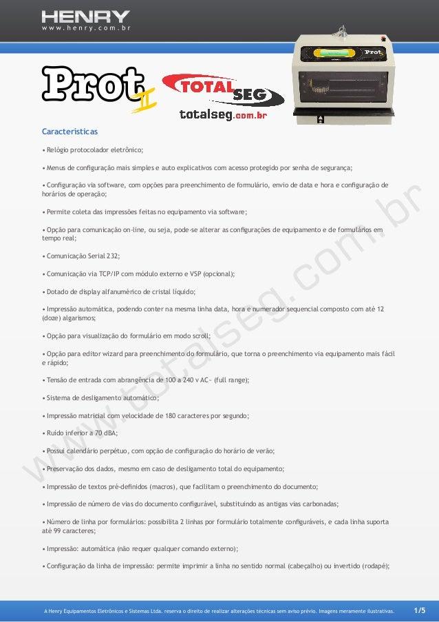 1/5 Características •Relógio protocolador eletrônico; •Menus de configuração mais simples e auto explicativos com acesso...
