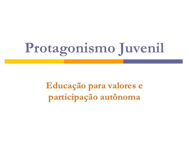 Protagonismo Juvenil<br />Educação para valores e participação autônoma<br />