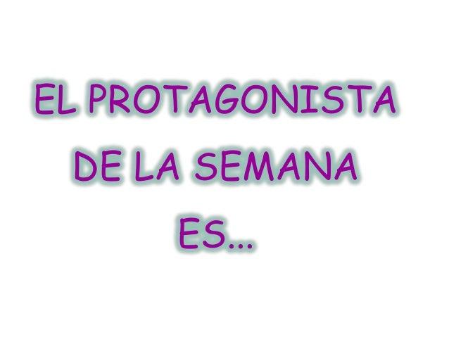EL PROTAGONISTA DE LA SEMANA     ES...