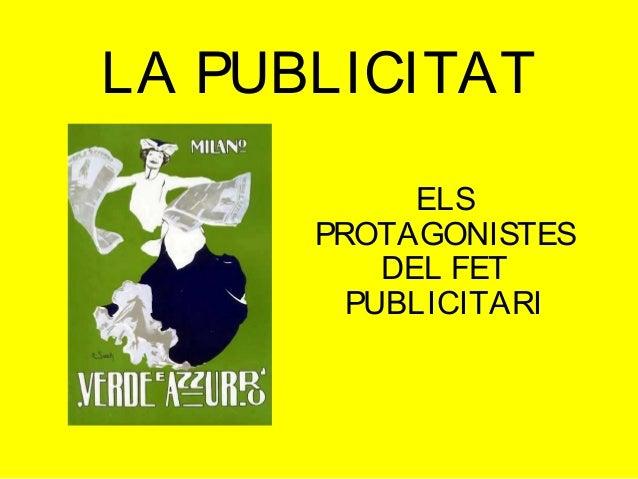 LA PUBLICITAT ELS PROTAGONISTES DEL FET PUBLICITARI