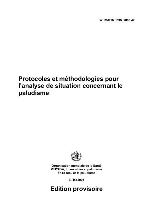 WHO/HTM/RBM/2003.47Protocoles et méthodologies pourlanalyse de situation concernant lepaludisme           Organisation mon...