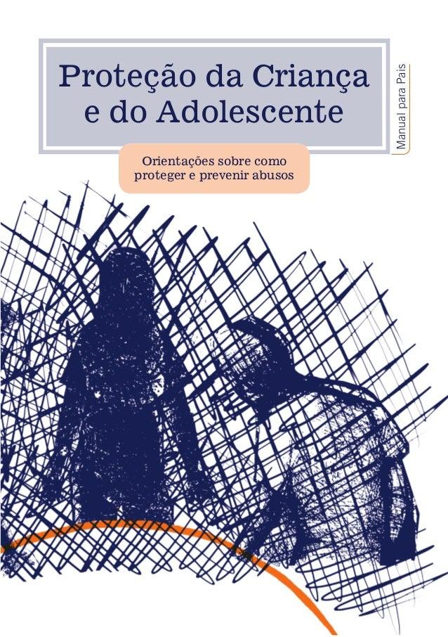 ManualparaPais Proteção da Criança e do Adolescente Orientações sobre como proteger e prevenir abusos